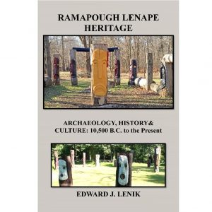 Ramapough Lenape Heritage – Archaeology, History & Culture: 10,500 BC to the Present.